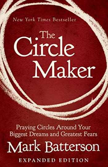 9780310346913-0310346916-The Circle Maker: Praying Circles Around Your Biggest Dreams and Greatest Fears