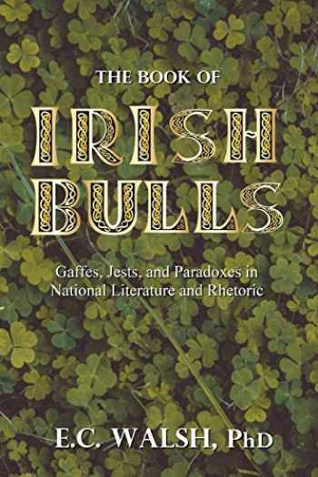 9780578666273-0578666278-The Book of Irish Bulls: Gaffes, Jests, and Paradoxes in National Literature and Rhetoric