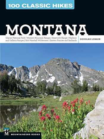 9781594859113-1594859116-100 Classic Hikes: Montana: Glacier National Park, Western Mountain Ranges, Beartooth Range, Madison and Gallatin Ranges, Bob Marshall Wilderness, Eastern Prairies and Badlands
