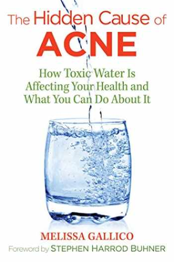 9781620557099-1620557096-The Hidden Cause of Acne: How Toxic Water Is Affecting Your Health and What You Can Do about It