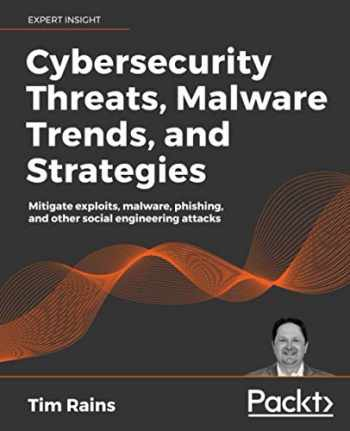 9781800206014-1800206011-Cybersecurity Threats, Malware Trends, and Strategies: Learn to mitigate exploits, malware, phishing, and other social engineering attacks