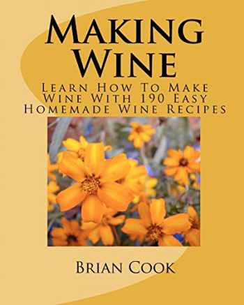 9781449563325-1449563325-Making Wine: Learn How To Make Wine With 190 Easy Homemade Wine Recipes