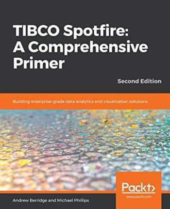 9781787121324-1787121321-TIBCO Spotfire: A Comprehensive Primer: Building enterprise-grade data analytics and visualization solutions, 2nd Edition