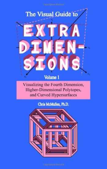 9781438298924-1438298927-The Visual Guide To Extra Dimensions: Visualizing The Fourth Dimension, Higher-Dimensional Polytopes, And Curved Hypersurfaces