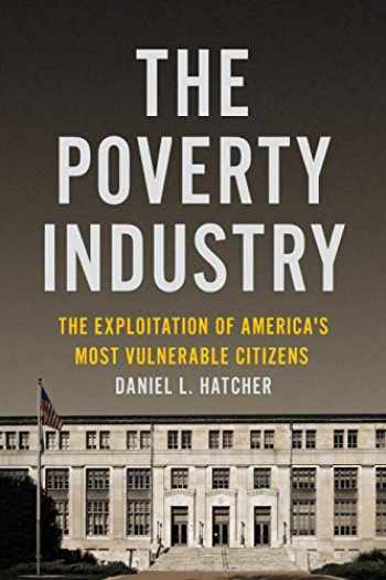 9781479826971-1479826979-The Poverty Industry: The Exploitation of America's Most Vulnerable Citizens (Families, Law, and Society, 11)
