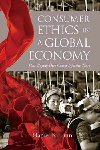 9781626166967-162616696X-Consumer Ethics in a Global Economy: How Buying Here Causes Injustice There (Moral Traditions)