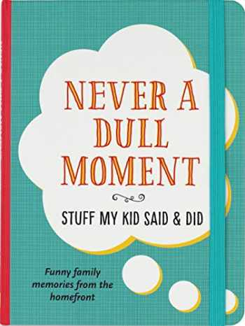 9781441328014-1441328017-Never a Dull Moment (Stuff My Kid Said & Did)