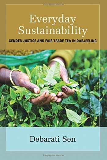 9781438467146-1438467141-Everyday Sustainability: Gender Justice and Fair Trade Tea in Darjeeling (SUNY Series, Praxis: Theory in Action)