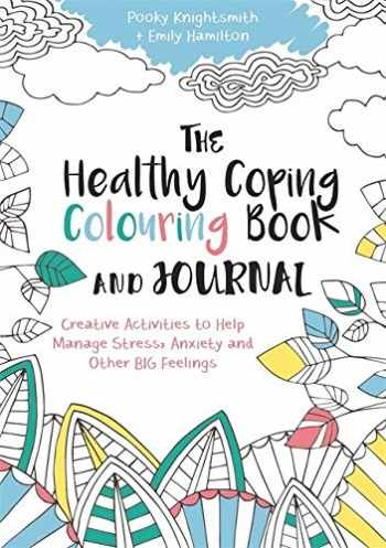 9781785921391-1785921398-The Healthy Coping Colouring Book and Journal: Creative Activities to Help Manage Stress, Anxiety and Other Big Feelings