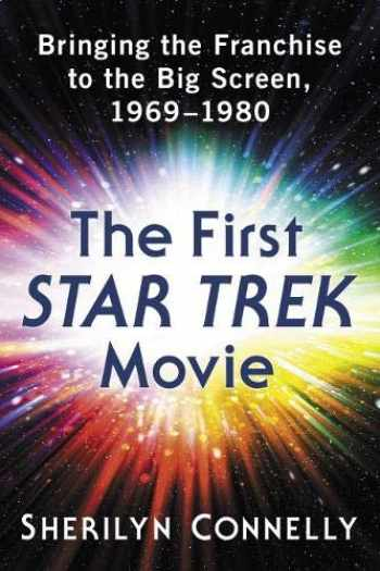 9781476672519-1476672512-The First Star Trek Movie: Bringing the Franchise to the Big Screen, 1969-1980