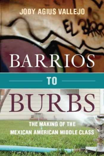 9780804788663-0804788669-Barrios to Burbs: The Making of the Mexican American Middle Class