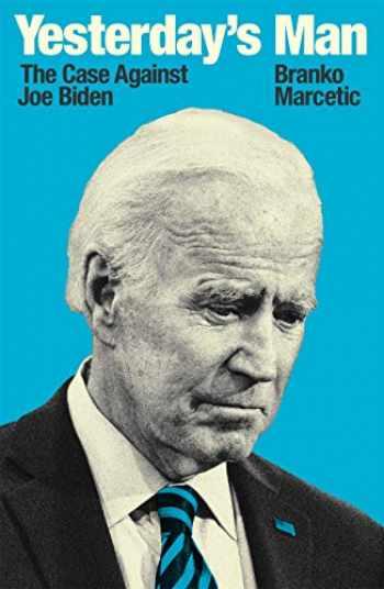 9781839760280-1839760281-Yesterday's Man: The Case Against Joe Biden