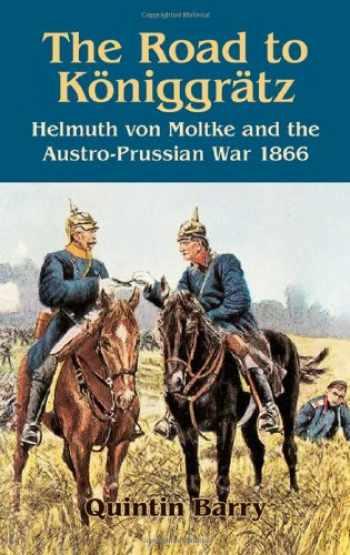 9781906033378-1906033374-Road to Königgrätz: Helmuth von Moltke and the Austro-Prussian War 1866