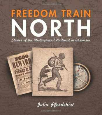 9780870204746-0870204742-Freedom Train North: Stories of the Underground Railroad in Wisconsin