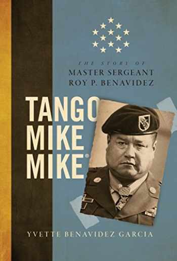 9780998911717-0998911712-Tango Mike Mike: The Story of Master Sergeant Roy P. Benavidez