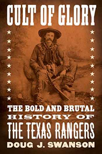 9781101979860-1101979860-Cult of Glory: The Bold and Brutal History of the Texas Rangers