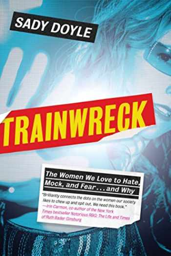 9781612196480-1612196489-Trainwreck: The Women We Love to Hate, Mock, and Fear . . . and Why