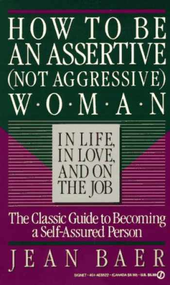 9780451165220-0451165225-How to Be An Assertive (Not Agressive) Woman (Not Aggressive Woman in Life, in Love, and on the Job : The Total Guide to Self-Assertiveness)