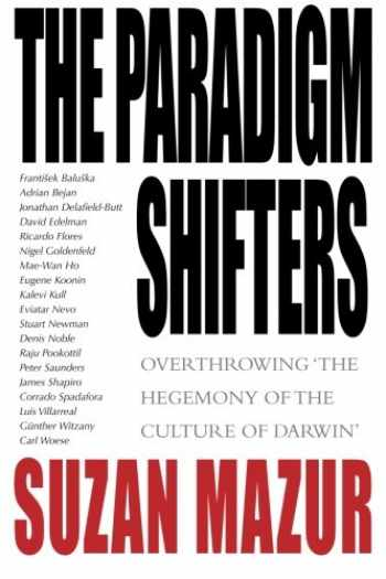 9780692526132-0692526137-The Paradigm Shifters: Overthrowing 'the Hegemony of the Culture of Darwin'