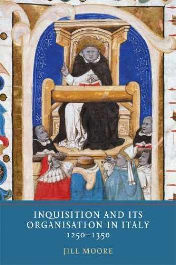 9781903153895-1903153891-Inquisition and its Organisation in Italy, 1250-1350 (Heresy and Inquisition in the Middle Ages) (Volume 8)