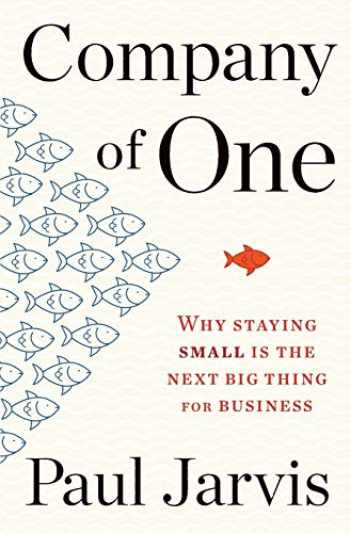 9780358213253-0358213258-Company of One: Why Staying Small Is the Next Big Thing for Business