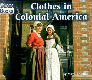 9780516239323-0516239325-Clothes in Colonial America (Welcome Books: Colonial America)