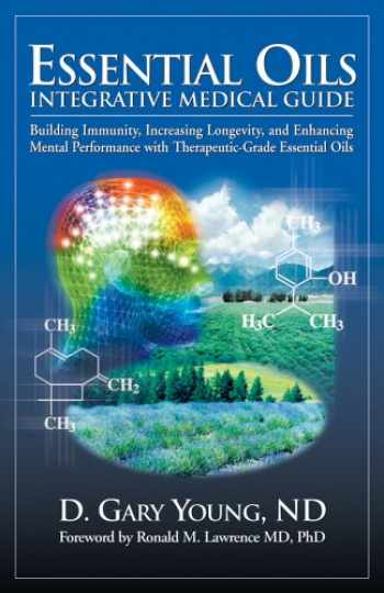 9780943685342-0943685346-Essential Oils Integrative Medical Guide: Building Immunity, Increasing Longevity, and Enhancing Mental Performance With Therapeutic-Grade Essential Oils