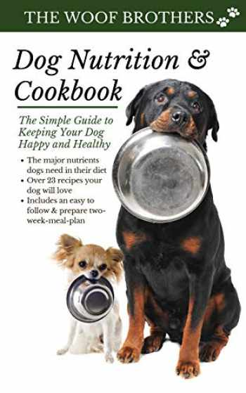 9783967720037-3967720039-Dog Nutrition and Cookbook: The Simple Guide to Keeping Your Dog Happy and Healthy