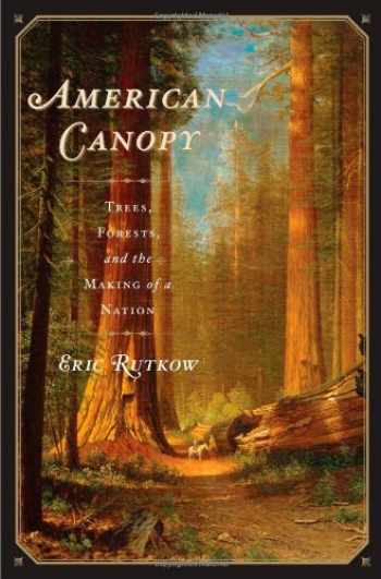 9781439193549-1439193541-American Canopy: Trees, Forests, and the Making of a Nation
