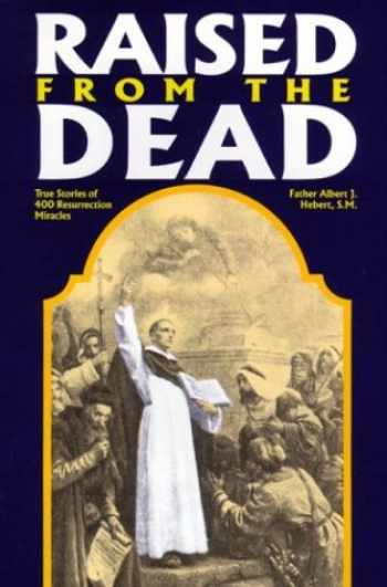 9780895552518-0895552515-Raised from the Dead: True Stories of 400 Resurrection Miracles