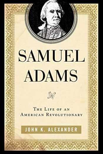 9780742570344-0742570347-Samuel Adams: The Life of an American Revolutionary