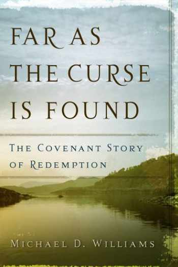 9780875525105-0875525105-Far as the Curse Is Found: The Covenant Story of Redemption