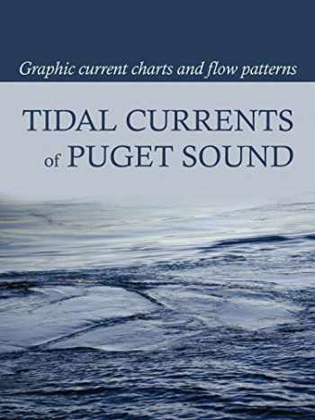 9780914025160-0914025163-Tidal Currents of Puget Sound: Graphic Current Charts and Flow Patterns