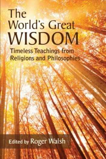 9781438449586-1438449585-The World's Great Wisdom: Timeless Teachings from Religions and Philosophies (SUNY series in Integral Theory)