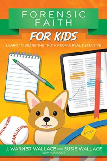 9780781414586-078141458X-Forensic Faith for Kids: Learn to Share the Truth from a Real Detective