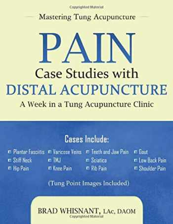 9781940146096-1940146097-Pain Case Studies with Distal Acupuncture: A Week in a Tung Acupuncture Clinic