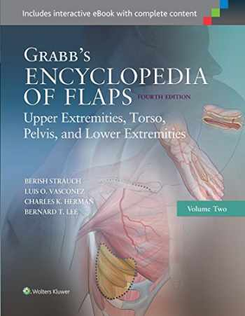 9781451194616-1451194617-Grabb's Encyclopedia of Flaps: Upper Extremities, Torso, Pelvis, and Lower Extremities