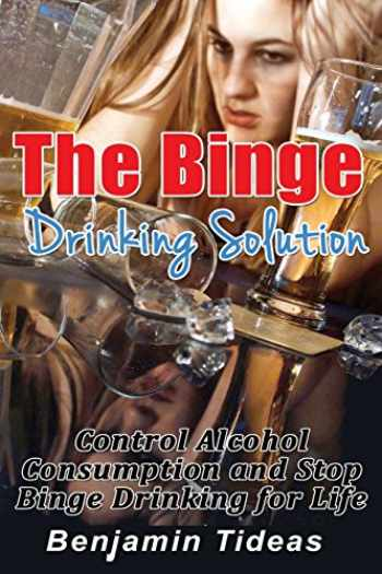 9781511704502-1511704500-The Binge Drinking Solution: Control Alcohol Consumption and Stop Binge Drinking for Life (Alcohol, Alcoholism, Alcoholic) (Volume 1)