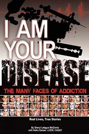 9781598006995-1598006991-I Am Your Disease: The Many Faces of Addiction