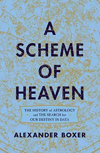 9780393634846-0393634841-A Scheme of Heaven: The History of Astrology and the Search for our Destiny in Data