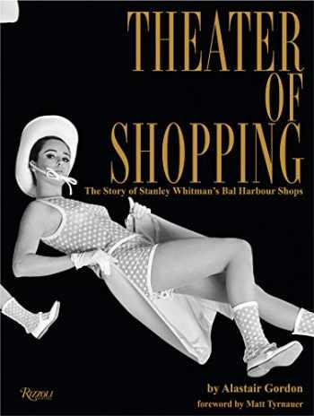 9780847862825-0847862828-Theater of Shopping: The Story of Stanley Whitman's Bal Harbour Shops