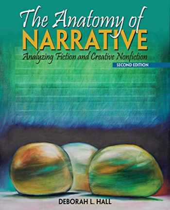 9781465202482-146520248X-The Anatomy of Narrative: Analyzing Fiction and Creative Nonfiction