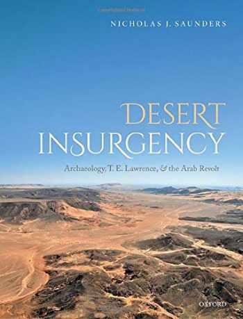 9780198722007-0198722001-Desert Insurgency: Archaeology, T. E. Lawrence, and the Arab Revolt