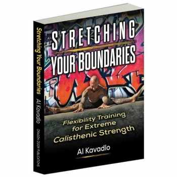 9780938045915-0938045911-Stretching Your Boundaries Flexibility Training for Extreme Calisthenic Strength