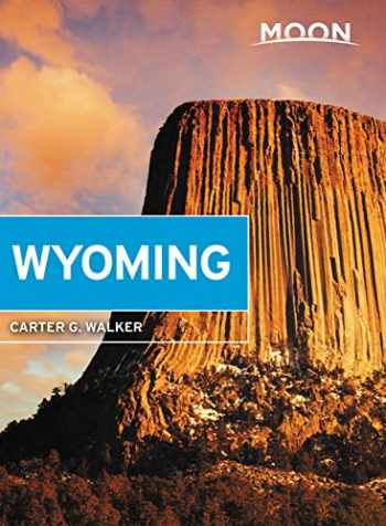 9781640492165-164049216X-Moon Wyoming: With Yellowstone & Grand Teton National Parks (Travel Guide)