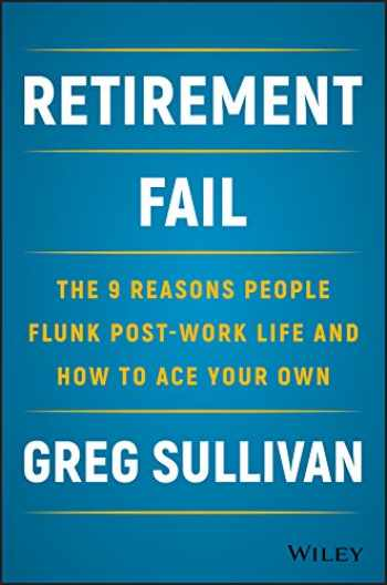 9781119447405-1119447402-Retirement Fail: The 9 Reasons People Flunk Post-Work Life and How to Ace Your Own
