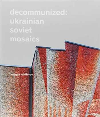 9783869225838-3869225831-Decommunized: Ukrainian Soviet Mosaics