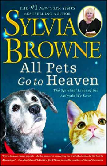 9781416591252-1416591257-All Pets Go To Heaven: The Spiritual Lives of the Animals We Love