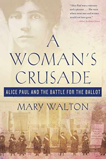 9781250111708-1250111706-A Woman's Crusade: Alice Paul and the Battle for the Ballot