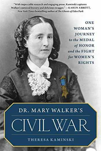 9781493036097-1493036092-Dr. Mary Walker's Civil War: One Woman's Journey to the Medal of Honor and the Fight for Women's Rights